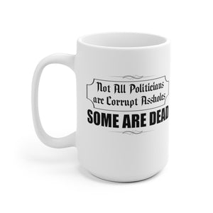 Not All Politicians Are Corrupt Assholes. Some Are Dead. - Mug