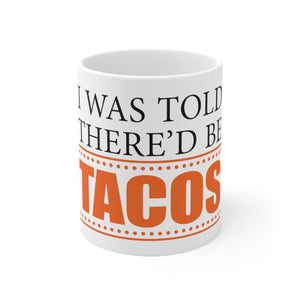 I Was Told There'd Be Tacos - Coffee Mug