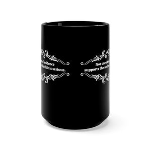 Not One Shred Of Evidence Supports The Notion That Life Is Serious - Black 15oz Mug