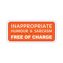 Load image into Gallery viewer, Inappropriate Humour and Sarcasm | Free of Charge - Sticker