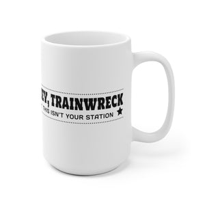 Hey Trainwreck, This Isnt Your Station - Mug
