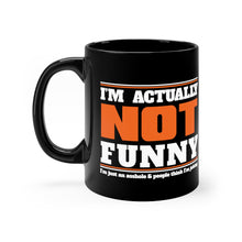Load image into Gallery viewer, I'm Actually NOT Funny. I'm just an asshole and people think I'm joking. - 11oz Mug