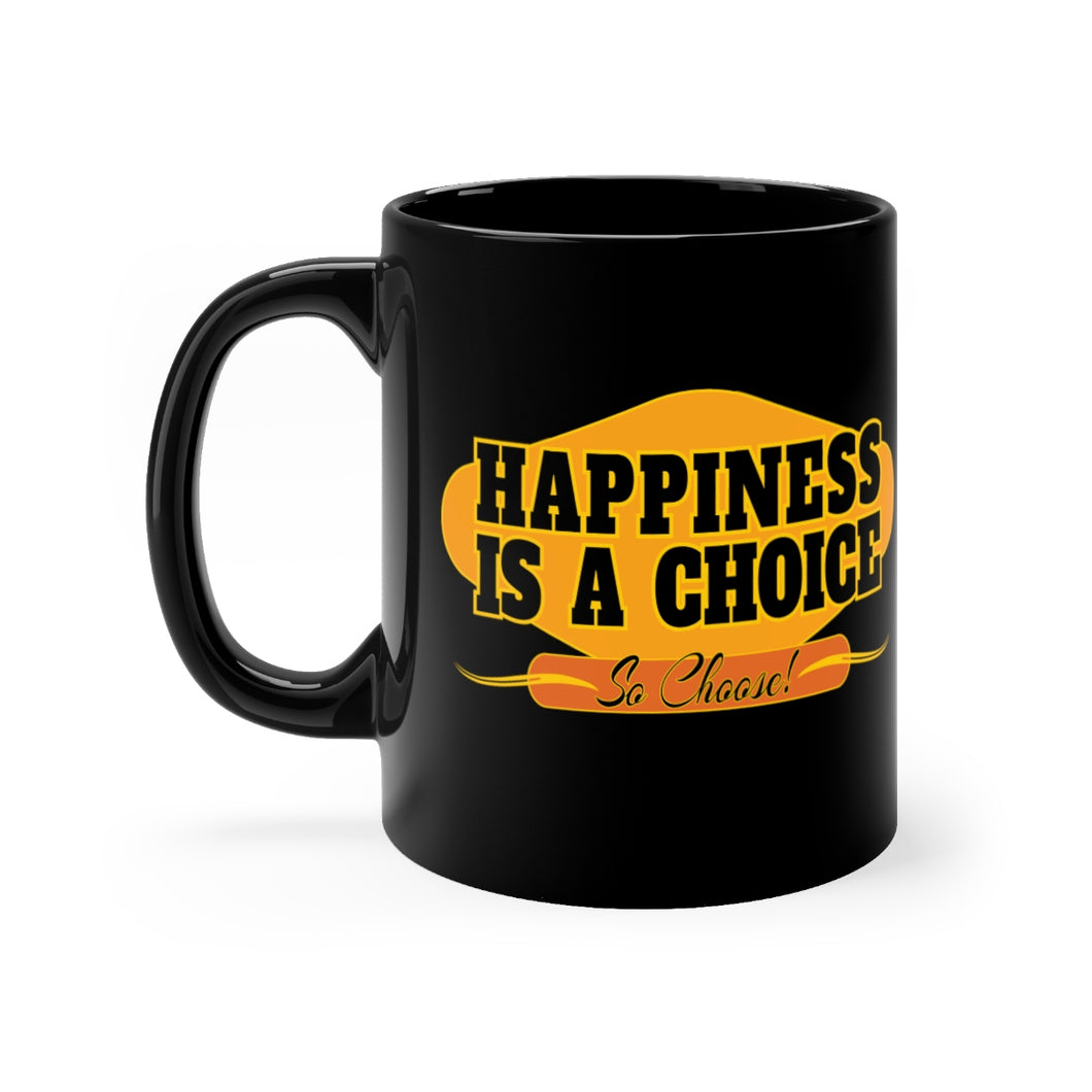 Happiness Is A Choice. So Choose - 11oz Mug
