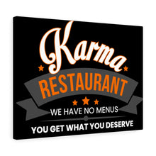 Load image into Gallery viewer, Karma Restaurant. We have No Menus, You Get What You Deserve - Canvas Gallery Wrap