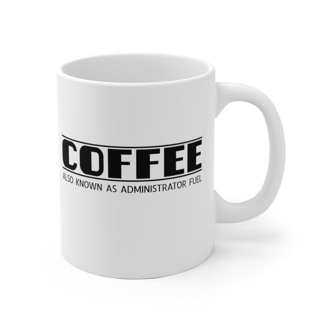 Coffee, Also Known As Administrator Fuel - Mug