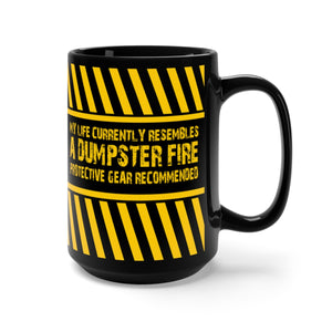 My Life Currently Resembles A Dumpster Fire - Protective Gear Recommended - 15oz Mug