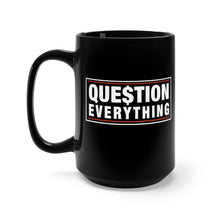 Load image into Gallery viewer, Question Everything - 15oz Mug