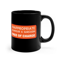 Load image into Gallery viewer, Inappropriate Humour and Sarcasm - Free of Charge - 11oz Mug