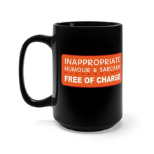 Load image into Gallery viewer, Inappropriate Humour and Sarcasm - Free of Charge - 15oz Mug