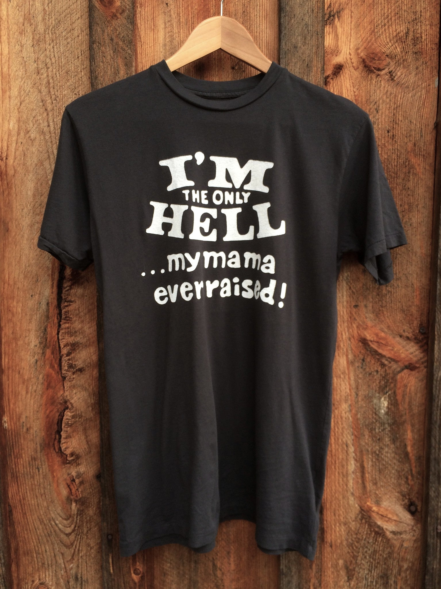 Only Hell Mama Ever Raised Mens Tee Blk/Wht