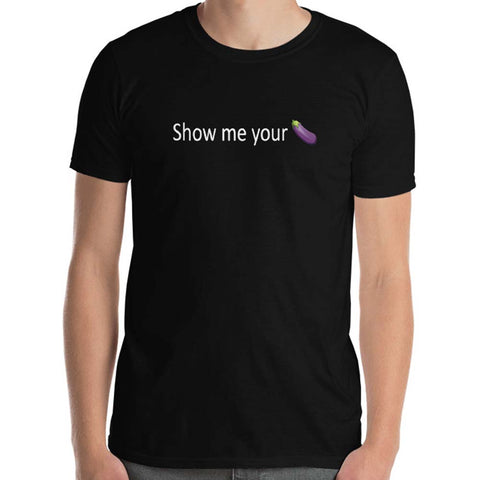 SHOW ME YOUR... - T-SHIRT