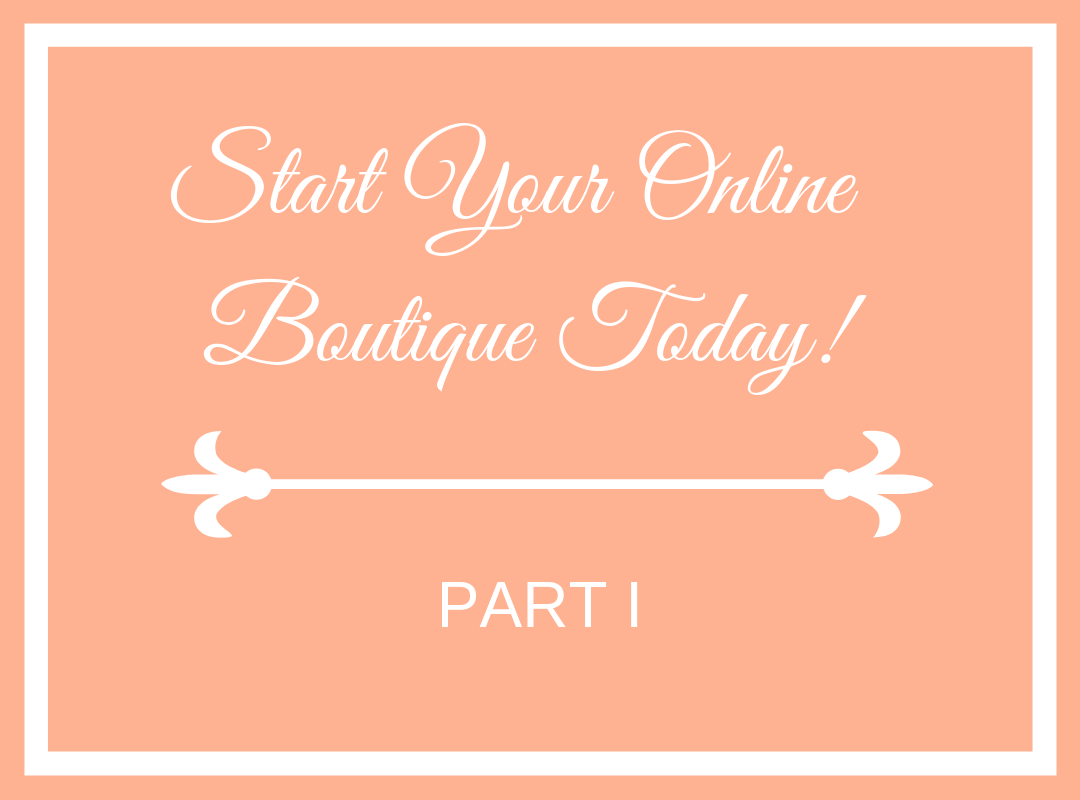 How to Start An Online Boutique - Part I