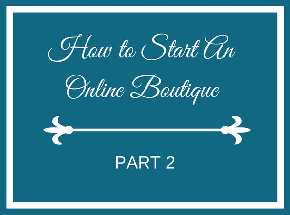 How to Start An Online Boutique - Part 2