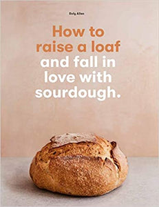 'How to Raise a Loaf and Fall in Love with Sourdough' by Roly Allen - Shop at the Old Fire Station
