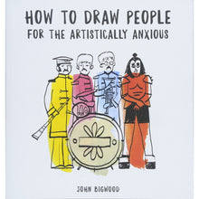 Load image into Gallery viewer, 'How to Draw People for the Artistically Anxious' by John Bigwood Shop at the Old Fire Station