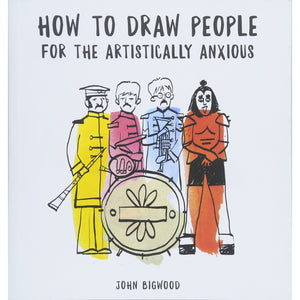 'How to Draw People for the Artistically Anxious' by John Bigwood Shop at the Old Fire Station