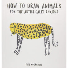 Load image into Gallery viewer, 'How to Draw Animals for the Artistically Anxious' by Faye Moorhouse - Shop at the Old Fire Station