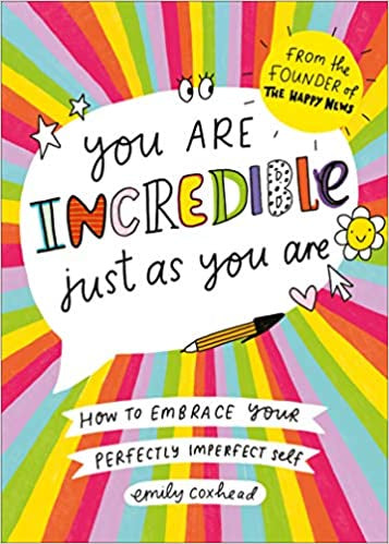 'You Are Incredible Just As You are'  by Emily Coxhead