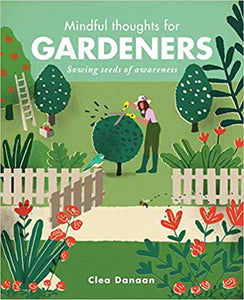 'Mindful Thoughts for Gardeners' by Clea Danaan