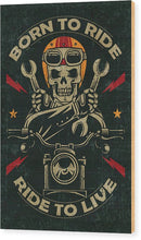 Distressed Born To Ride, Ride To Live Skeleton Motorcycle Sign - Wood Print from Wallasso - The Wall Art Superstore