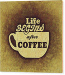 Life Begins After Coffee Sign - Wood Print from Wallasso - The Wall Art Superstore