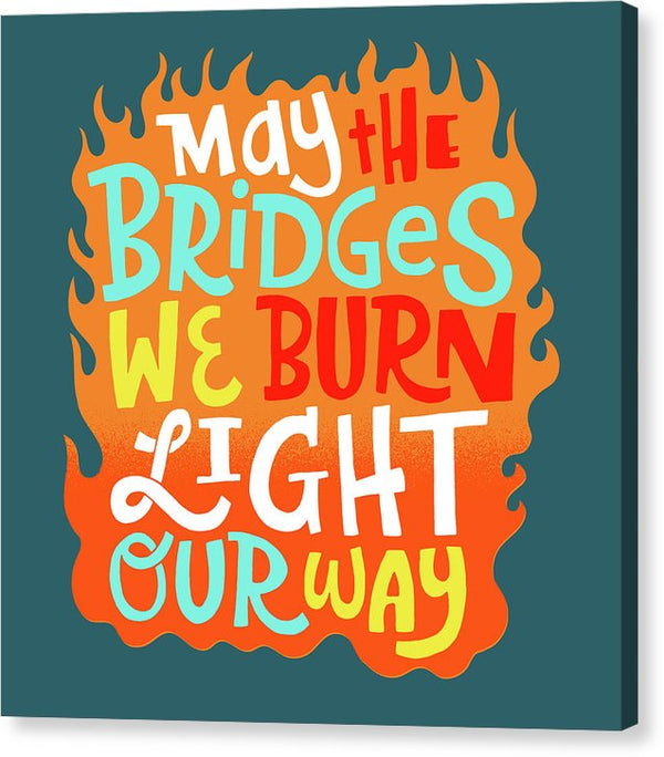 May The Bridges We Burn Light Our Way Quote - Canvas Print from Wallasso - The Wall Art Superstore