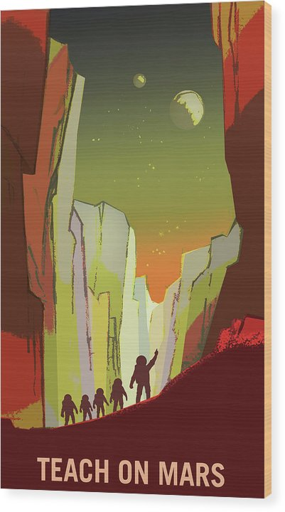 Teach On Mars NASA Poster - Wood Print from Wallasso - The Wall Art Superstore