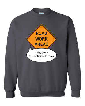 Road Work Ahead Yeah I Sure Hope It Does Tik Tok Meme - Adult Humor Sweatshirt