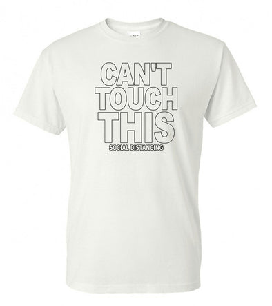 Can't Touch This - Social Distancing- COVID-19-t-shirt