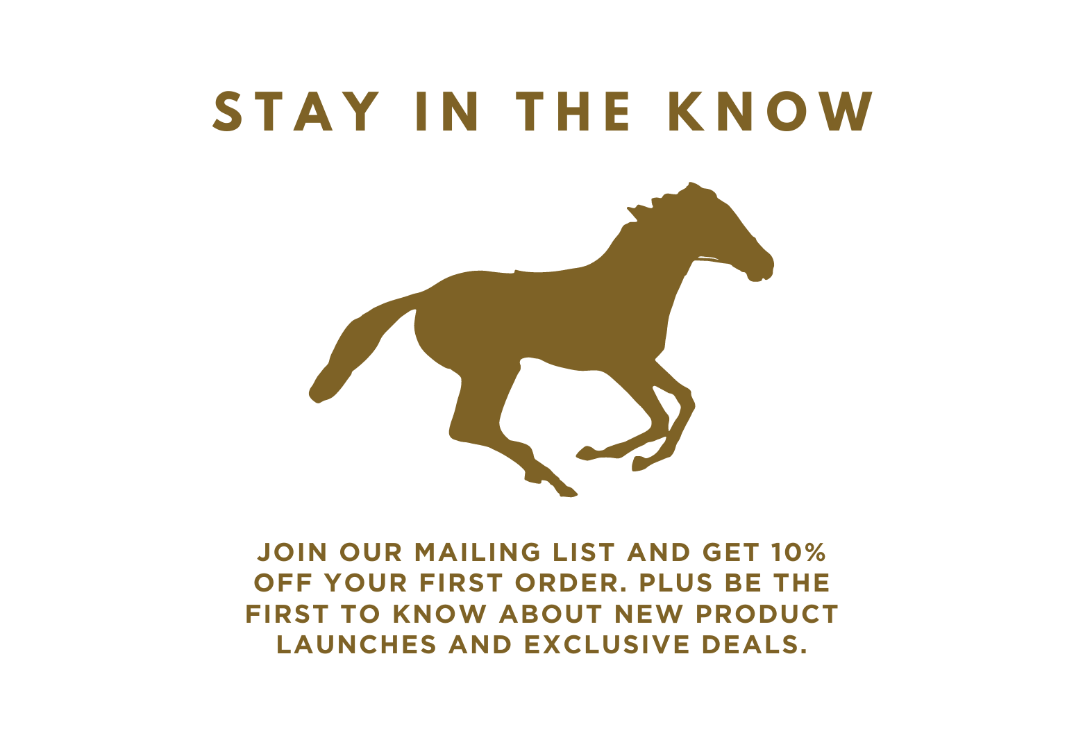 Join our mailing list and save 10% off your first order.