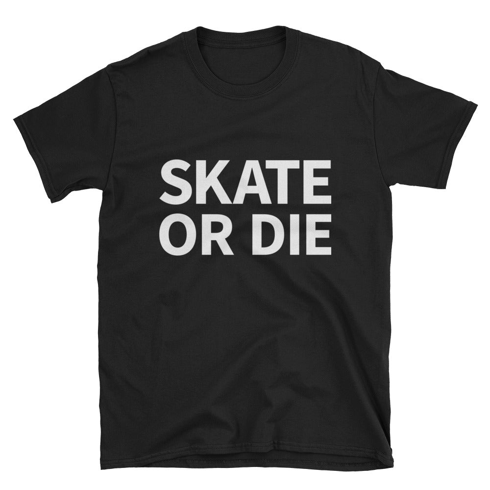 SKATE OR DIE Short-Sleeve Unisex T-Shirt