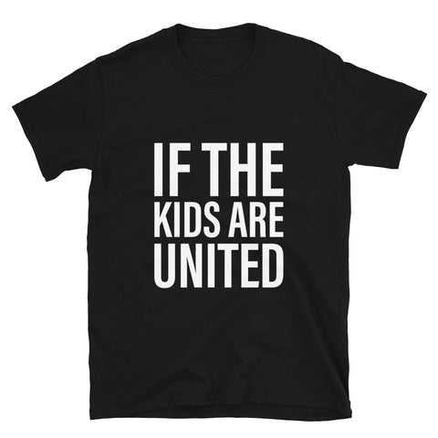IF THE KIDS ARE UNITED Short-Sleeve Unisex T-Shirt