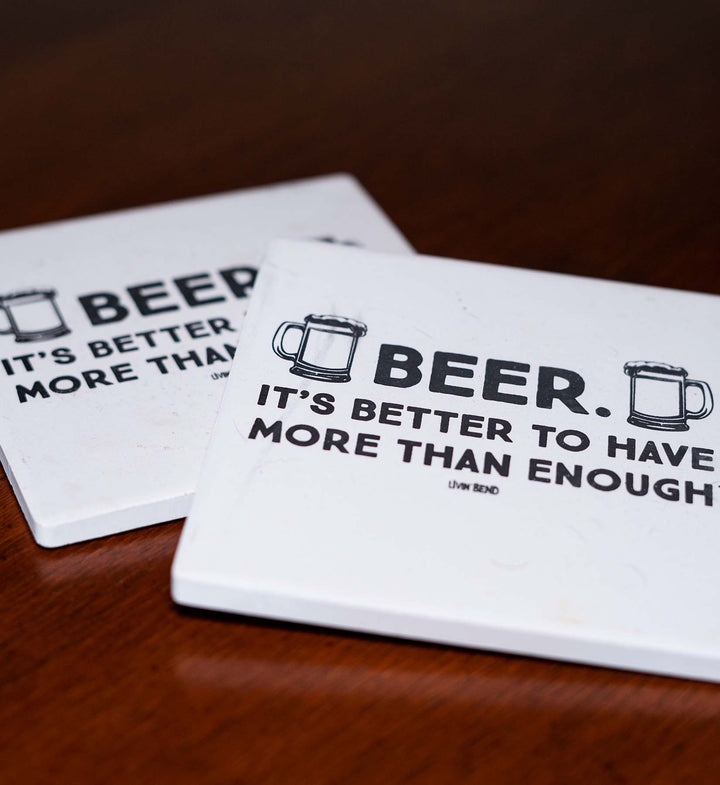 Beer. Better the Have More.