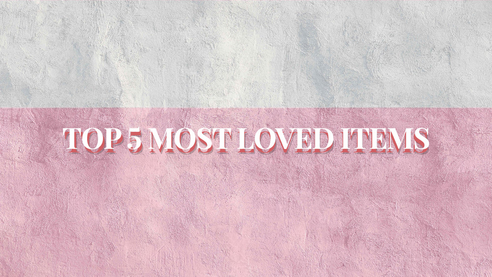Top 5 Most Loved Items