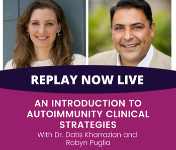 Autoimmunity Clinical Strategies with Dr. Datis Kharazzian & Robyn Puglia