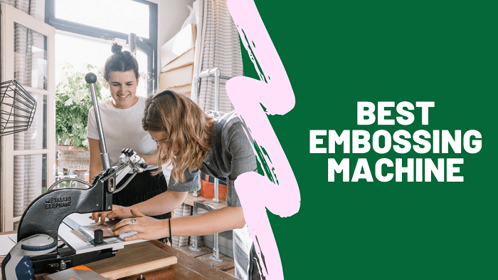Best Embossing Machine of 2019  Step by Step Buying Guide