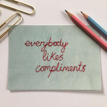 Load image into Gallery viewer, 'EVERYBODY LIKES COMPLIMENTS' A6 POSTCARD