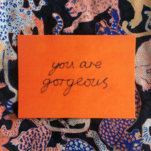 Load image into Gallery viewer, 'YOU ARE GORGEOUS' A6 POSTCARD
