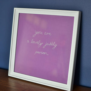 'YOU ARE A LOVELY JUBBLY PERSON' ORIGINAL TEXTILE ARTWORK