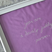 Load image into Gallery viewer, 'YOU ARE A LOVELY JUBBLY PERSON' ORIGINAL TEXTILE ARTWORK