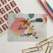 Load image into Gallery viewer, 'IF YOU LOVE IT, WEAR IT' A6 POSTCARD