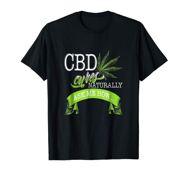 CBD Cures Ask Me How Shirt Coffee Hemp Heals Cannabidiol Oil