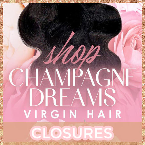 CHAMPAGNE DREAMS CLOSURES