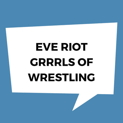 EVE - Riot Grrrls of Wrestling