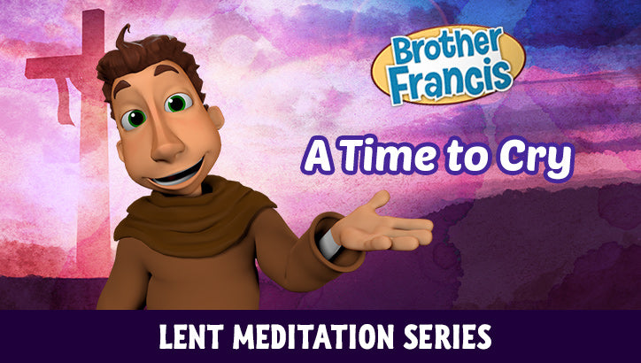 Brother Francis Lent Meditations #4 - A Time to Cry