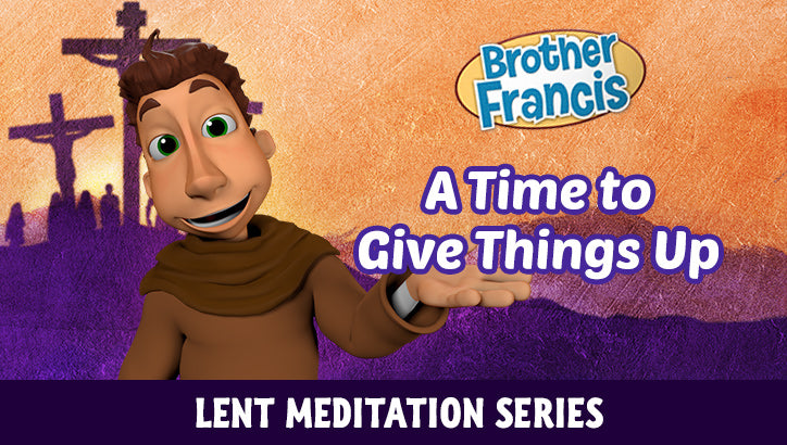 Brother Francis Lent Meditations #2 - A Time to Give Things Up