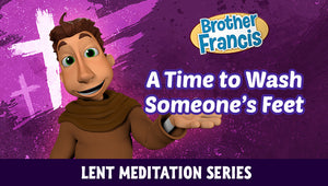 Brother Francis Lent Meditations #3: A Time to Wash Someone's Feet