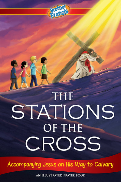The Stations of the Cross meditations for Catholic children by Brother Francis.