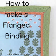 How to Make a Flanged Binding by Kate Colleran and Seams Like A Dream Quilt Designs