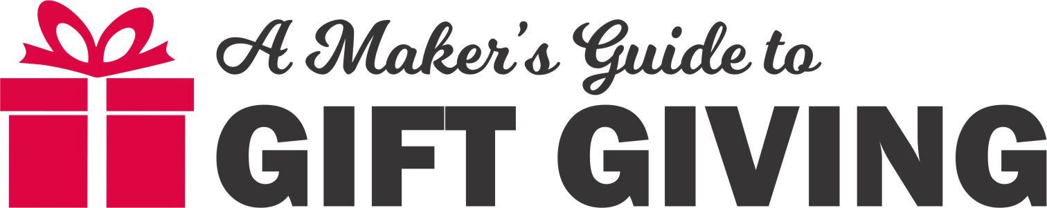 A Makers Guide to Gift Giving